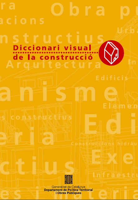 VISUAL DICTIONARY OF CONSTRUCTION, GOV OF CATALAN, SPAIN